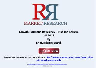 Growth Hormone Deficiency Therapeutic Pipeline Review 2015