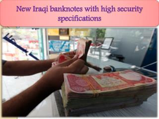 New Iraqi banknotes with high security specifications