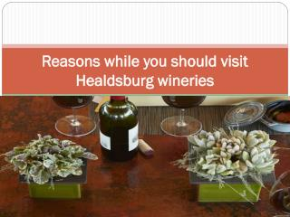 Reasons while you should visit Healdsburg wineries