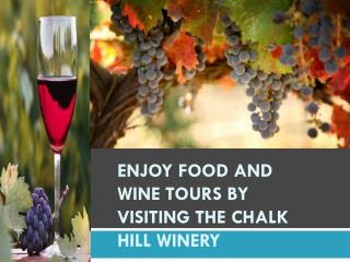 Enjoy food and wine tours by visiting the Chalk Hill Winery