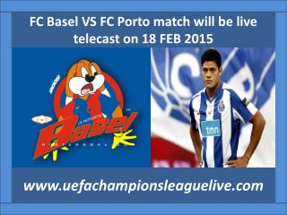 FC Basel VS FC Porto match will be live telecast on 18 FEB 2