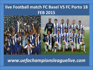 live Football match FC Basel VS FC Porto 18 FEB 2015