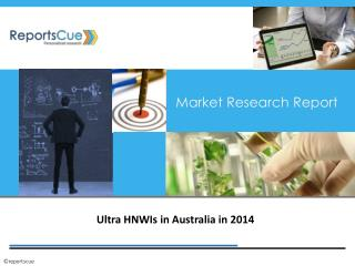 Ultra HNWIs in australia 2014: Wealth Management, Trends, De