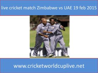live cricket match Zimbabwe vs UAE 19 feb 2015
