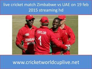live cricket match Zimbabwe vs UAE on 19 feb 2015 streaming