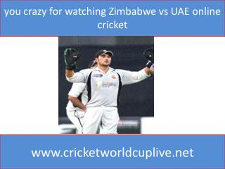 you crazy for watching Zimbabwe vs UAE online cricket