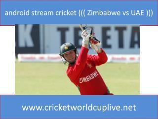 android stream cricket ((( Zimbabwe vs UAE )))