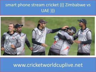 smart phone stream cricket ((( Zimbabwe vs UAE )))