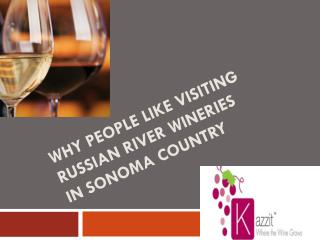 Why people like visiting Russian River Wineries in Sonoma Co