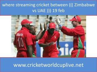 where streaming cricket between ((( Zimbabwe vs UAE ))) 19 f