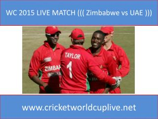 WC 2015 LIVE MATCH ((( Zimbabwe vs UAE )))