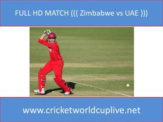 FULL HD MATCH ((( Zimbabwe vs UAE )))
