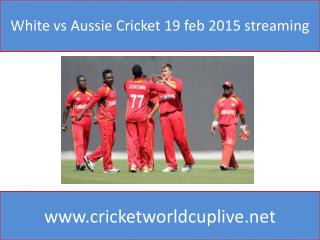 White vs Aussie Cricket 19 feb 2015 streaming