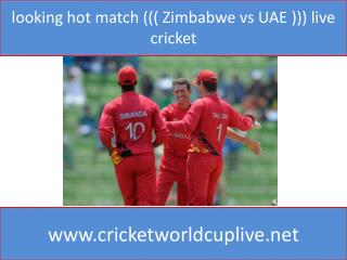 looking hot match ((( Zimbabwe vs UAE ))) live cricket