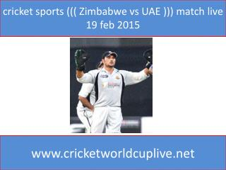 cricket sports ((( Zimbabwe vs UAE ))) match live 19 feb 201