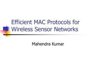Efficient MAC Protocols for Wireless Sensor Networks