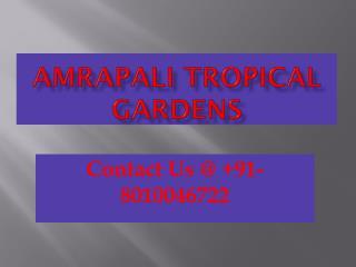 Call@  91-8010046722 Amrapali Tropical Garden in Noida