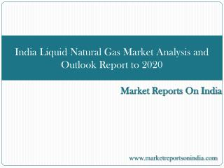 India Liquid Natural Gas Market Analysis and Outlook Report
