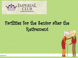 Facilities for the Senior Retirement Citizens