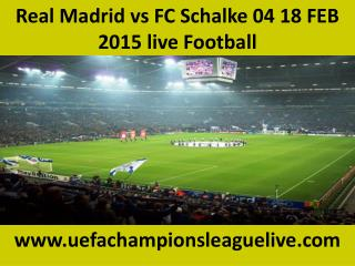Real Madrid vs FC Schalke 04 18 FEB 2015 live Football