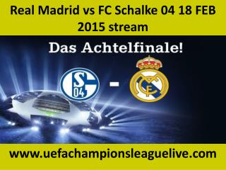 Real Madrid vs FC Schalke 04 18 FEB 2015 stream