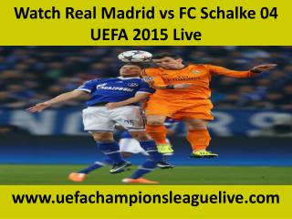 Watch Real Madrid vs FC Schalke 04 UEFA 2015 Live