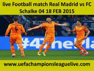 live Football match Real Madrid vs FC Schalke 04 18 FEB 2015