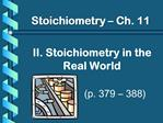 II. Stoichiometry in the Real World     p. 379   388