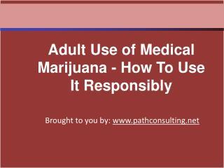Adult Use of Medical Marijuana - How To Use It Responsibly