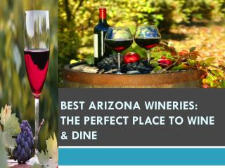 Best Arizona Wineries: The Perfect Place to Wine & Dine