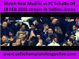 how to watch Real Madrid vs Schalke online on 18 FEB 2015