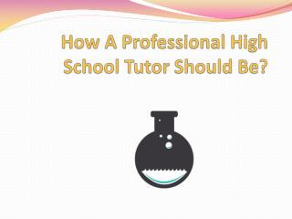 How A Professional High School Tutor Should Be?