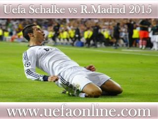 Watch Schalke vs R.Madrid UEFA 2015 Live