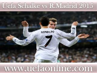 live Football match Schalke vs R.Madrid 18 FEB 2015