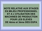 NOTE RELATIVE AUX STAGES EN MILIEU PROFESSIONNEL ET A L UTILISATION DES MACHINES DE PRODUCTION POUR LES ELEVES