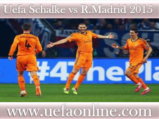 live Football match Schalke vs R.Madrid on 18 FEB 2015 strea