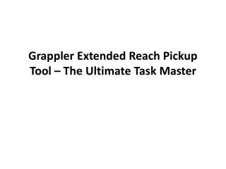 Grappler Extended Reach Pickup Tool – The Ultimate Task Mast