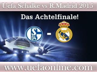 Watch R.Madrid vs Schalke UEFA 2015 Live Streaming