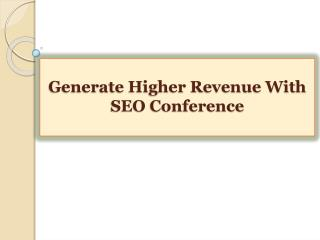 Generate Higher Revenue With SEO Conference
