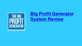 Big Profit Generator System Review