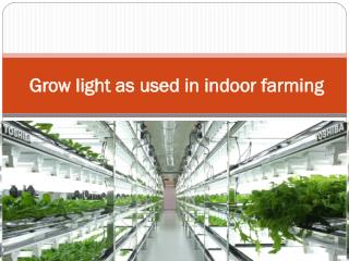 Grow light as used in indoor farming
