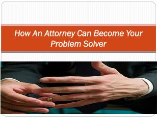 How An Attorney Can Become Your Problem Solver