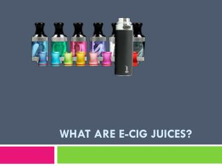 What are e-cig juices