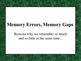 Memory Errors, Memory Gaps
