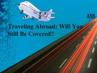 Traveling Abroad: Will You Still Be Covered?