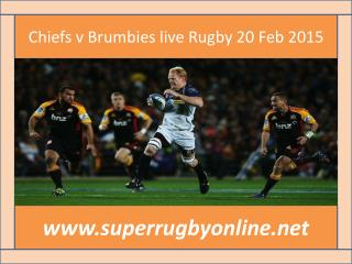 Chiefs v Brumbies live Rugby 20 Feb 2015