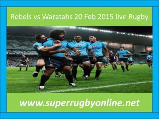 Rebels vs Waratahs 20 Feb 2015 live Rugby