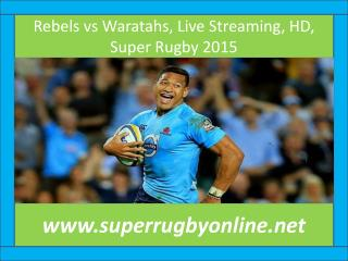 Rebels vs Waratahs, Live Streaming, HD, Super Rugby 2015