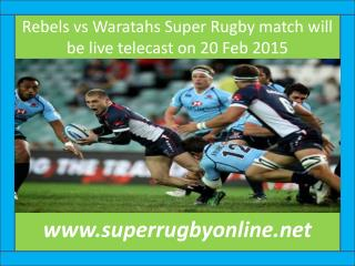 Rebels vs Waratahs Super Rugby match will be live telecast o
