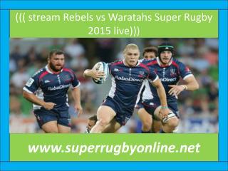 ((( stream Rebels vs Waratahs Super Rugby 2015 live)))
